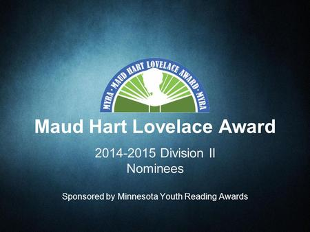 2014-2015 Division II Nominees Sponsored by Minnesota Youth Reading Awards Maud Hart Lovelace Award.