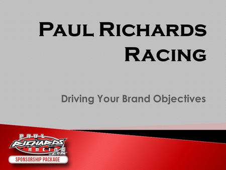 Driving Your Brand Objectives Paul Richards Racing.