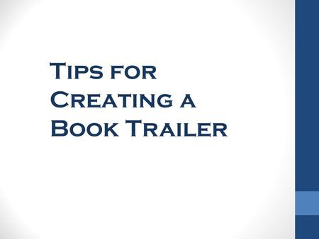Tips for Creating a Book Trailer. Elements of an e-booktrailer … sound – audio – voice and soundtrack visual – images and video atmosphere – text, animation,