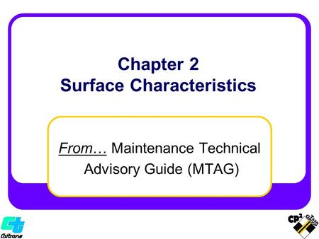 From… Maintenance Technical Advisory Guide (MTAG) Chapter 2 Surface Characteristics.