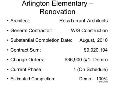 Arlington Elementary – Renovation Architect: RossTarrant Architects General Contractor: W/S Construction Substantial Completion Date:August, 2010 Contract.