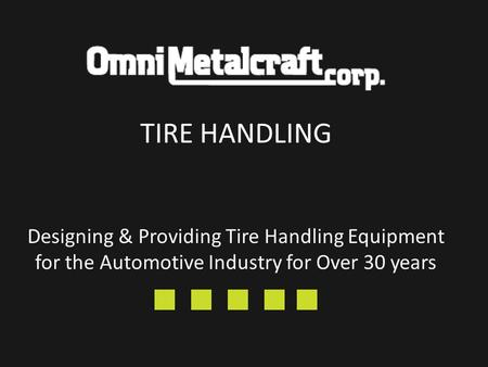 Designing & Providing Tire Handling Equipment for the Automotive Industry for Over 30 years TIRE HANDLING.