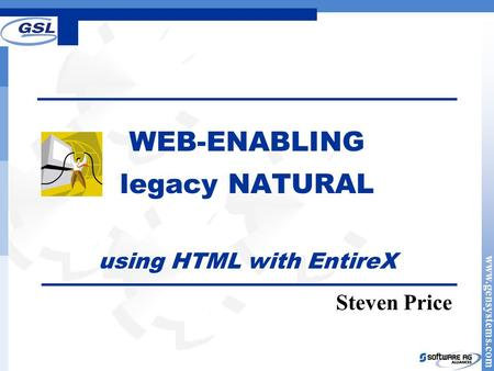 Www.gensystems.com WEB-ENABLING legacy NATURAL using HTML with EntireX Steven Price.