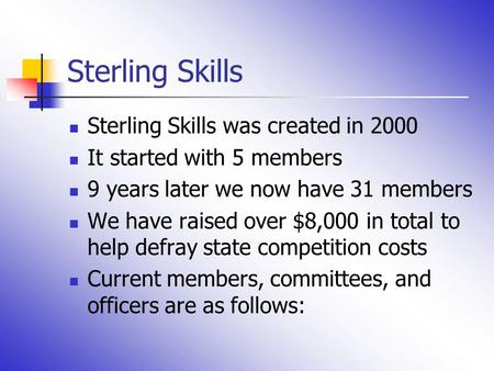 Sterling Skills Sterling Skills was created in 2000 It started with 5 members 9 years later we now have 31 members We have raised over $8,000 in total.