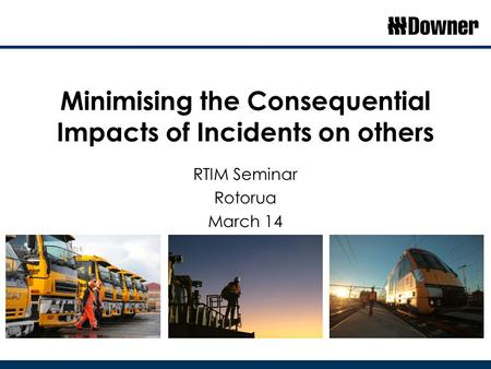 Minimising the Consequential Impacts of Incidents on others RTIM Seminar Rotorua March 14.