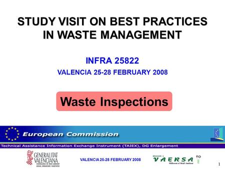 1 VALENCIA 25-28 FEBRUARY 2008 STUDY VISIT ON BEST PRACTICES IN WASTE MANAGEMENT INFRA 25822 VALENCIA 25-28 FEBRUARY 2008 Waste Inspections.