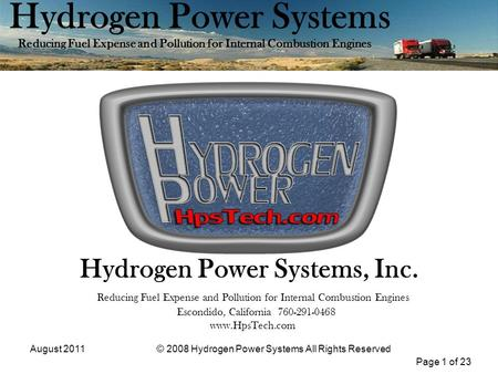 Page 1 of 23 Hydrogen Power Systems Reducing Fuel Expense and Pollution for Internal Combustion Engines August 2011© 2008 Hydrogen Power Systems All Rights.