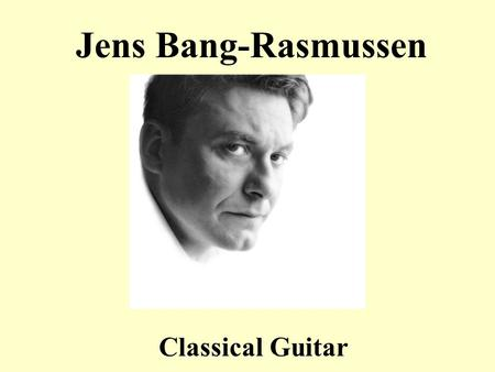 Jens Bang-Rasmussen Classical Guitar. Jens Bang-Rasmussen is a world class musician with his roots deeply planted in the Nordic tradition. A very experienced.