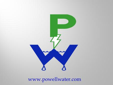 www.powellwater.com The Powell Water Systems, Inc. technology efficiently removes a wide range of contaminants with a single system. Our technology allows.