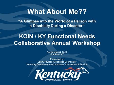 What About Me?? KOIN / KY Functional Needs Collaborative Annual Workshop September 04, 2012 Frankfort, KY Presented by: Lanny Taulbee, Disabilities Coordinator.