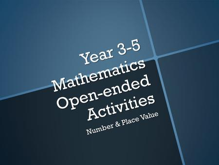 Year 3-5 Mathematics Open-ended Activities Number & Place Value.