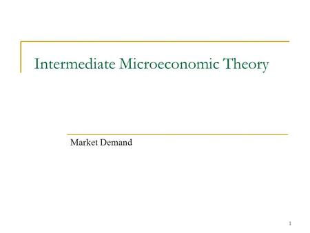 1 Intermediate Microeconomic Theory Market Demand.