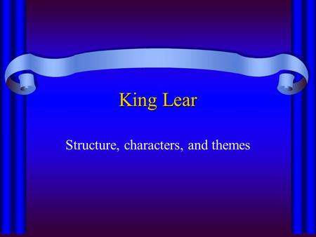 King Lear Structure, characters, and themes. King Lear ReganGonerilCordelia AlbanyCornwallFrance.