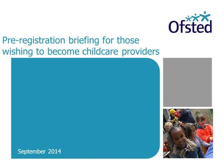 Pre-registration briefing for those wishing to become childcare providers September 2014.