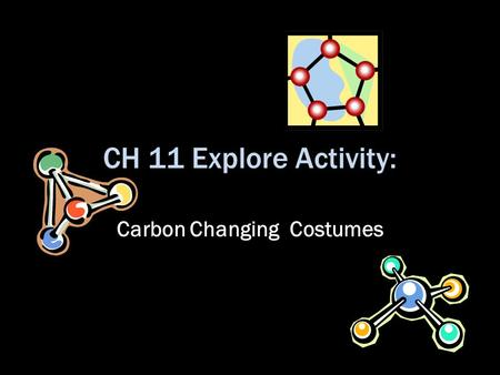 CH 11 Explore Activity: Carbon Changing Costumes.
