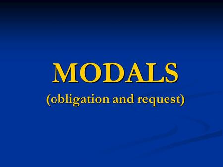 MODALS (obligation and request). MODALS  Modals are auxilary verbs.  Use simple modals (modal+base form) for the present and future.  Use perfect modals.