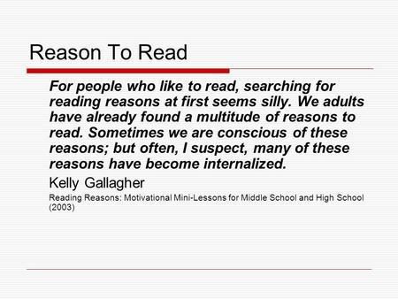 Reason To Read For people who like to read, searching for reading reasons at first seems silly. We adults have already found a multitude of reasons to.