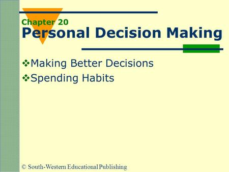 © South-Western Educational Publishing Chapter 20 Personal Decision Making  Making Better Decisions  Spending Habits.