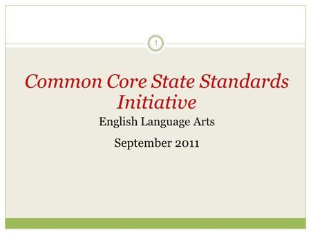 1 Common Core State Standards Initiative English Language Arts September 2011.