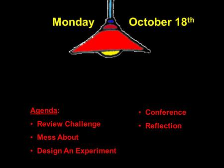 Monday October 18 th Agenda: Review Challenge Mess About Design An Experiment Conference Reflection.