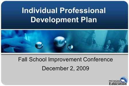Individual Professional Development Plan Fall School Improvement Conference December 2, 2009.
