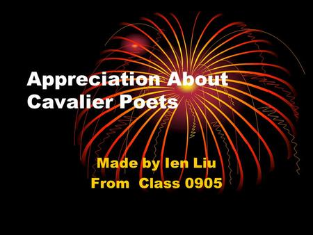 Appreciation About Cavalier Poets Made by Ien Liu From Class 0905.