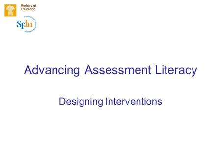 Advancing Assessment Literacy Designing Interventions.