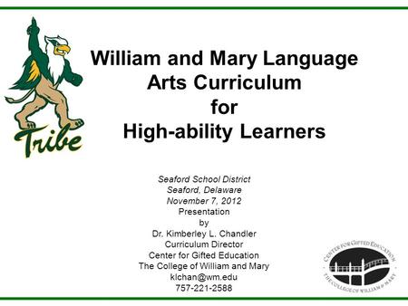 William and Mary Language Arts Curriculum for High-ability Learners Seaford School District Seaford, Delaware November 7, 2012 Presentation by Dr. Kimberley.