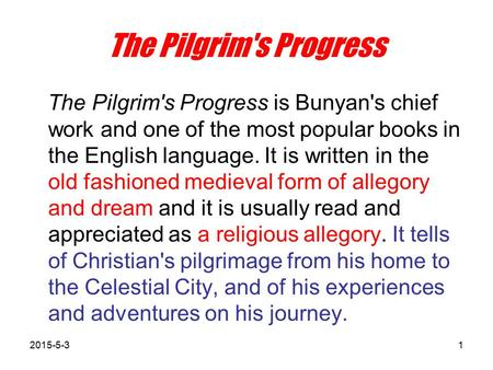 The Pilgrim's Progress The Pilgrim's Progress is Bunyan's chief work and one of the most popular books in the English language. It is written in the old.