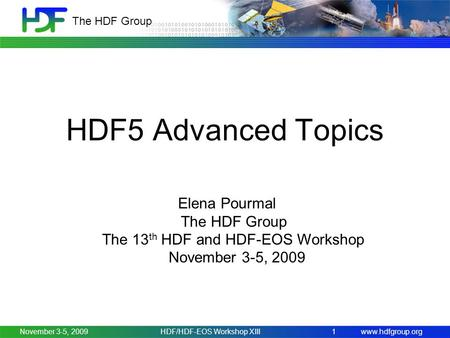 Www.hdfgroup.org The HDF Group November 3-5, 2009HDF/HDF-EOS Workshop XIII1 HDF5 Advanced Topics Elena Pourmal The HDF Group The 13 th HDF and HDF-EOS.