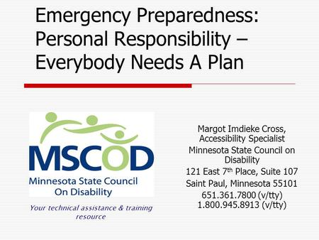 Emergency Preparedness: Personal Responsibility – Everybody Needs A Plan Margot Imdieke Cross, Accessibility Specialist Minnesota State Council on Disability.