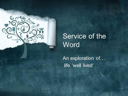 Service of the Word An exploration of… life 'well lived'
