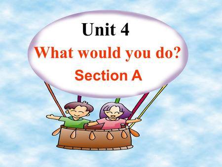Unit 4 What would you do? Section A 1a What would you do if you had a million dollars? give it to charitybuy snacks put it in the bank 1b Listen and.