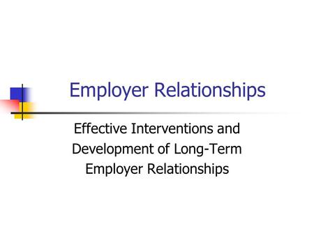 Employer Relationships Effective Interventions and Development of Long-Term Employer Relationships.