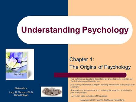 Understanding Psychology Chapter 1: The Origins of Psychology This multimedia product and its contents are protected under copyright law. The following.