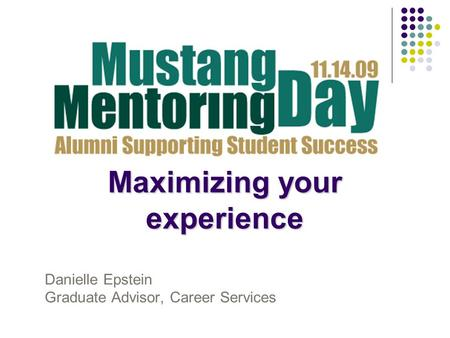Maximizing your experience Danielle Epstein Graduate Advisor, Career Services.