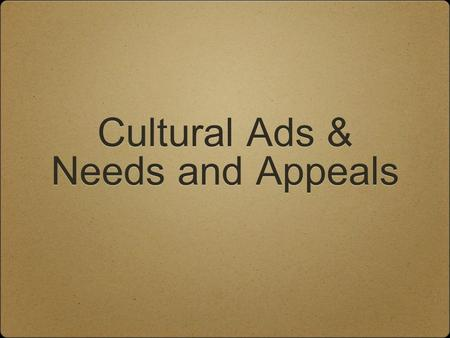 Cultural Ads & Needs and Appeals. Yesterday's Objectives Recognize good writing style and make comparisons with your own Understand how various aspects.