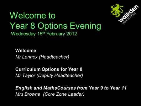 Welcome to Year 8 Options Evening Wednesday 15 th February 2012 Welcome Mr Lennox (Headteacher) Curriculum Options for Year 8 Mr Taylor (Deputy Headteacher)