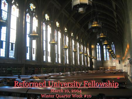 Reformed University Fellowship March 10, 2004 Winter Quarter Week #10.