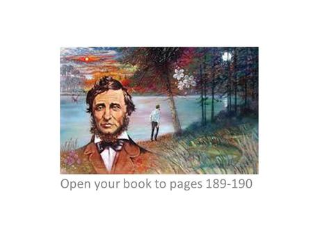 Henry David Thoreau O Open your book to pages 189-190.