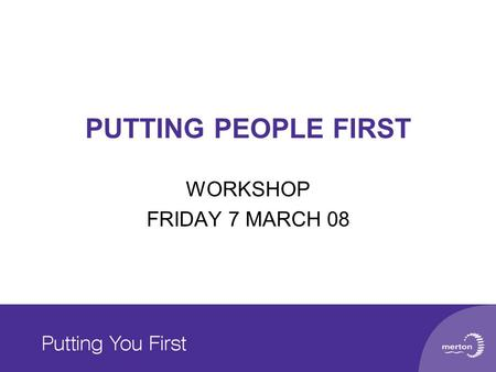 PUTTING PEOPLE FIRST WORKSHOP FRIDAY 7 MARCH 08. Key documents Vision, specific expectations, proposed support mechanisms and resources set out in two.