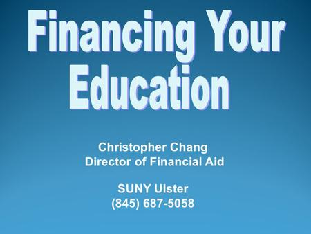 Christopher Chang Director of Financial Aid SUNY Ulster (845) 687-5058.