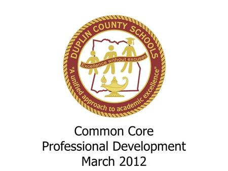 Common Core Professional Development March 2012. Learning Targets Participants will acquire in-depth knowledge of Collaborative Group Work and Literacy.