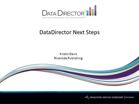 DataDirector Next Steps Kristin Davis Riverside Publishing.