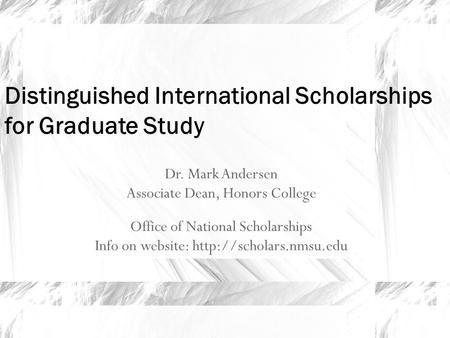 Dr. Mark Andersen Associate Dean, Honors College Office of National Scholarships Info on website:  Distinguished International.