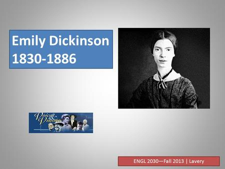 Emily Dickinson 1830-1886 ENGL 2030—Fall 2013 | Lavery.