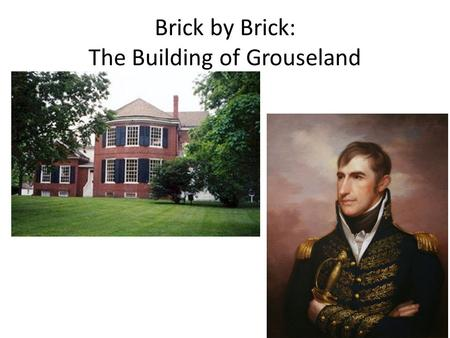 Brick by Brick: The Building of Grouseland. As you've learned, we develop a sense of place through experience and knowledge of a particular area. This.