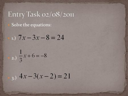 Solve the equations: 1.) 2.) 3.). Solve absolute value equations.