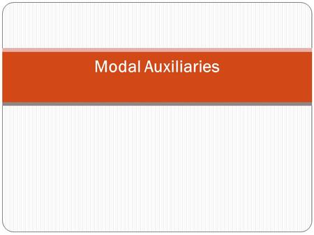 Modal Auxiliaries. The modal auxiliaries (or modals) include the following: can, could, may, might, must, should, will, would,... Modals are always the.