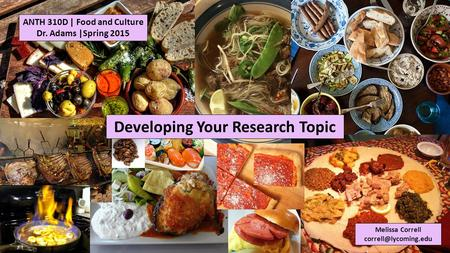 ANTH 310D | Food and Culture Dr. Adams |Spring 2015 Melissa Correll Developing Your Research Topic.